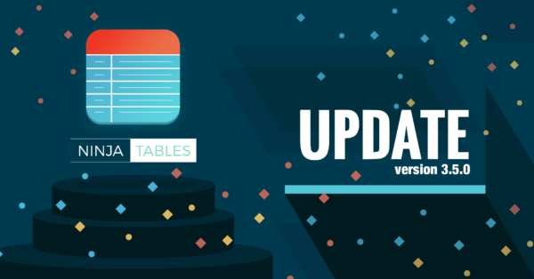 You ordered, and we delivered- Ninja Tables v3.5.0 is here with all the features you asked for!